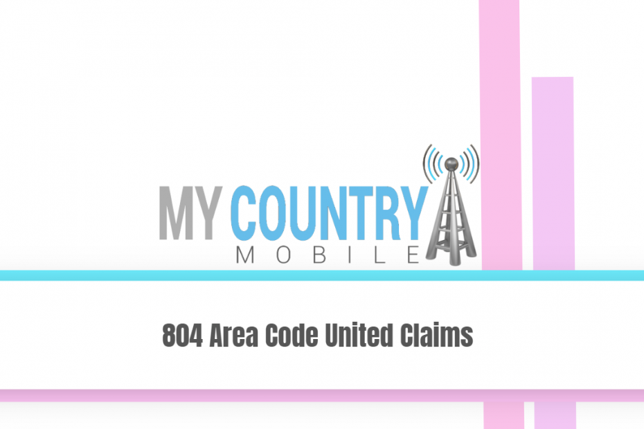 804 Area Code United Claims - My Country Mobile