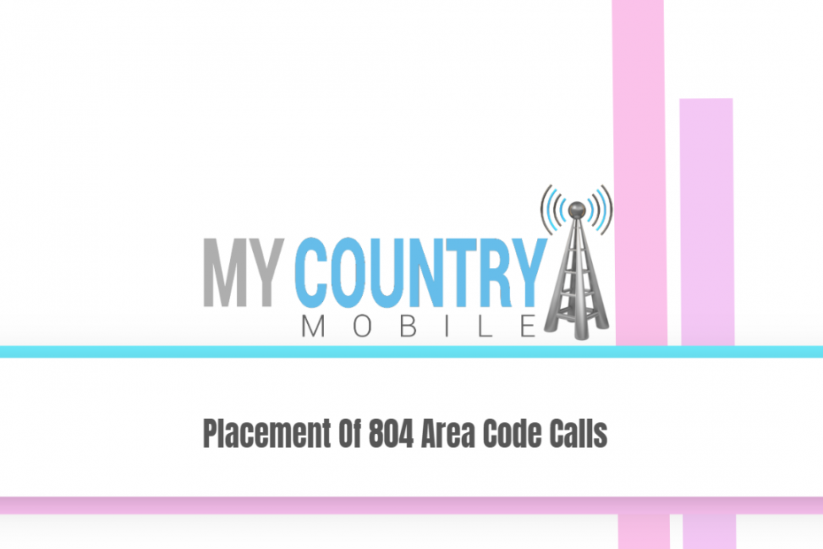 Placement Of 804 Area Code Calls - My Country Mobile