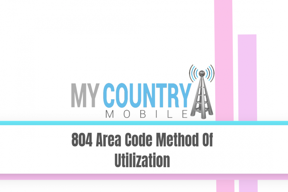 804 Area Code Method Of Utilization - My Country Mobile