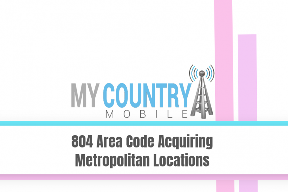 804 Area Code Acquiring Metropolitan Locations - My Country Mobile